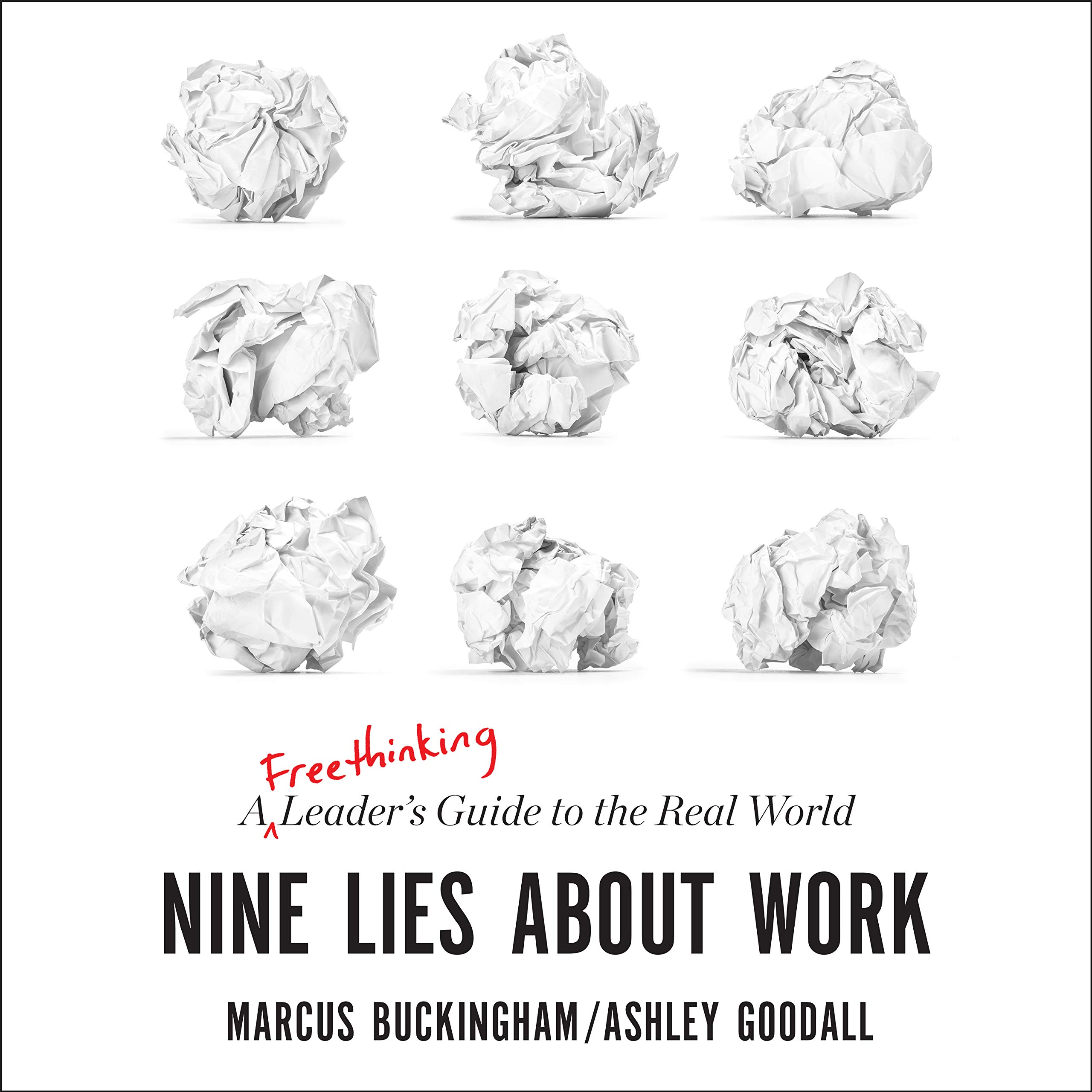 Nine Lies about Work: A Freethinking Leader's Guide to the Real ...