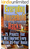 Everyday Household Hacks: 25 Projects That Will Improve Every Room Of Your House