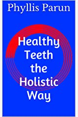 Healthy Teeth the Holistic Way (Radiant Health Primer Book 5) Kindle Edition