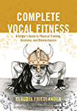 Complete Vocal Fitness: A Singer's Guide to Physical Training, Anatomy, and Biomechanics