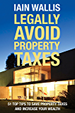 Legally Avoid Property Taxes: 51 Top Tips to Save Property Taxes and Increase Your Wealth