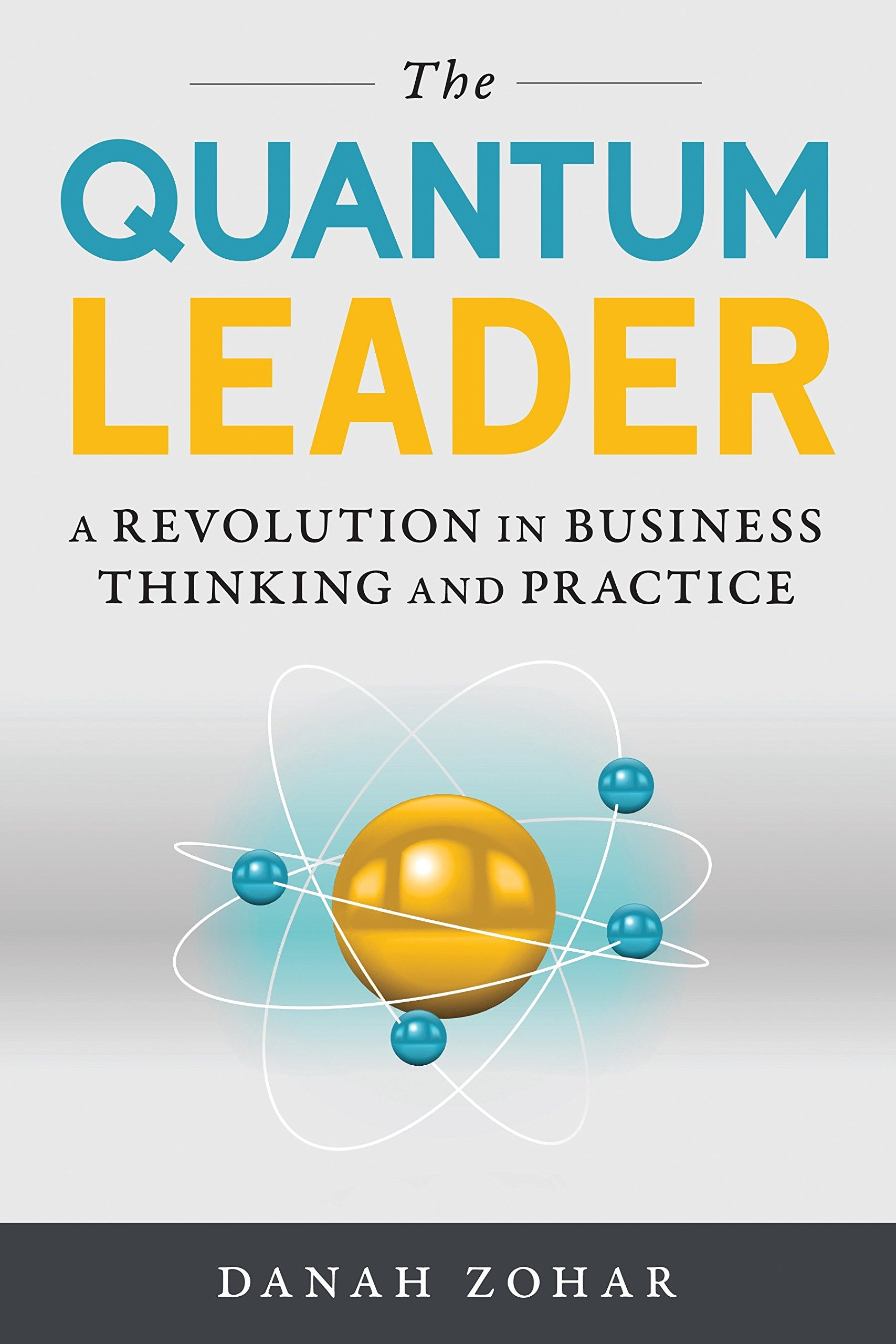The quantum leader a revolution in business thinking and practice the quantum leader a revolution in business thinking and practice danah zohar 9781633882416 amazon books fandeluxe Images