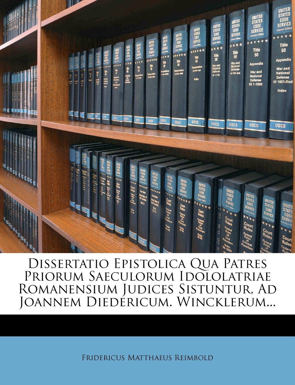 Download Dissertatio Epistolica Qua Patres Priorum Saeculorum Idololatriae Romanensium Judices Sistuntur, Ad Joannem Diedericum. Wincklerum... (Latin Edition) ebook