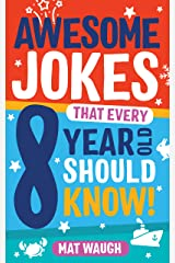 Awesome Jokes That Every 8 Year Old Should Know!: Hundreds of rib ticklers, tongue twisters and side splitters (Awesome Jokes for Kids) Kindle Edition