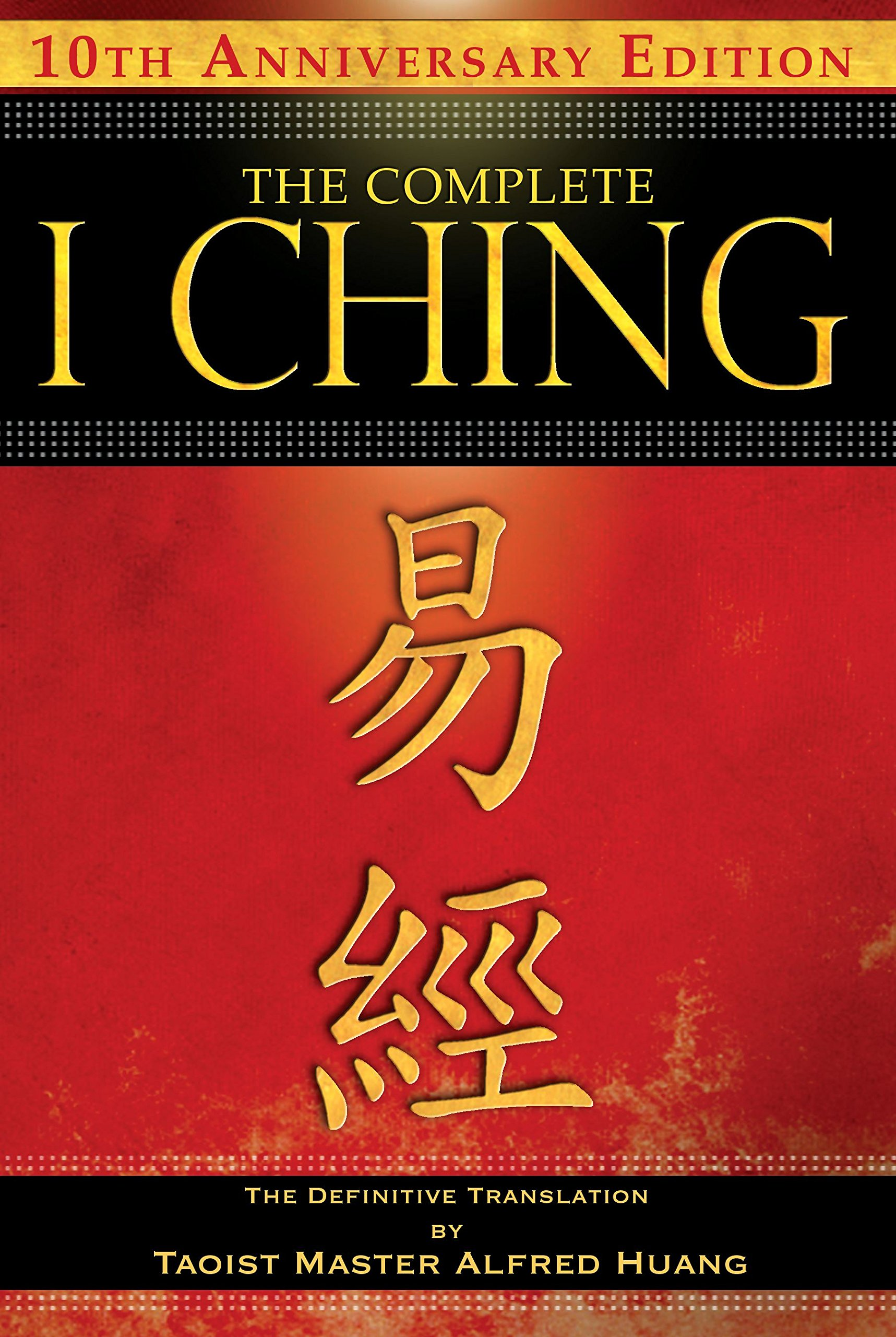 The complete i ching _ 10th anniversary edition the definitive translation by taoist master alfred huang amazon co uk taoist master alfred huang