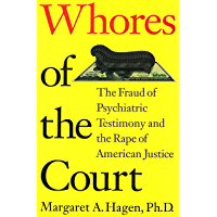 Whores of the Court: The Fraud of Psychiatric Testimony and the Rape of American Justice (English Edition)