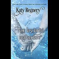 Non lasciarmi mai andare (A  modern  fairytale  Vol. 2)
