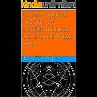 Poções mágicas, receitas de poções mágicas Do Grande Mago Azul (Livros de Feitiçaria do Mago Azul Livro 1)