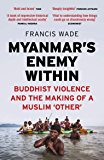 Myanmar's Enemy Within: Buddhist Violence and the Making of a Muslim 'Other' (English Edition)
