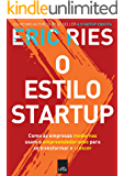 O estilo startup: Como as empresas modernas usam o empreendedorismo para se transformar e crescer
