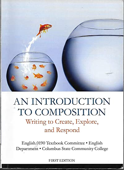 An Introduction to Composition: Writing to Create, Explore, and Respond, Columbus State