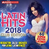 Latin Hits 2018 - Reggaeton, Salsa, Bachata, Pop Latino, Latin Fitness (60 Super Exitos Latinos - Club Edition)
