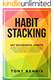 Habit Stacking: 107 Successful Habits to Drastically Improve Your Life, Strategies for Time Management, Accelerated Learning, Self Discipline, Self Confidence,Boost ... to Listen in Car (mind hacking Book 1)