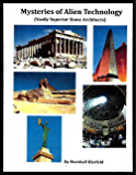 Mysteries of Alien Technology: Vastly Superior Stone Architects (The History of the ANUNNAKI Book 4)
