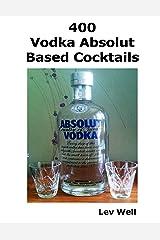 400 Vodka Absolut Based Cocktails Kindle Edition