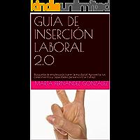 GUÍA DE INSERCIÓN LABORAL 2.0: Búsqueda de empleo práctica en la era digital. Aprovecha tus conocimientos y capacidades para encontrar trabajo