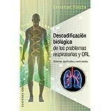 Descodificacion biológica de los problemas respiratorios y ORL (Portada puede variar)