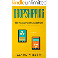 Dropshipping: How to Sell in 2019 With an E-Commerce to Do Business Using Shopify, Ebay, Amazon or Through Your Site and Build Passive Income. A Step by Step Guide for Beginners