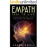 Empath: Feel to Live: A Psychological Take on Being an Empath (Empath and Meditation Book 3)