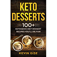 Keto Desserts: 100+ Ketogenic Diet Dessert Recipes You'll Die For! (English Edition)