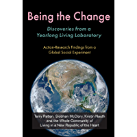Being the Change: Discoveries from a Yearlong Living Laboratory: Action-Research Findings from a Global Social Experiment (English Edition)