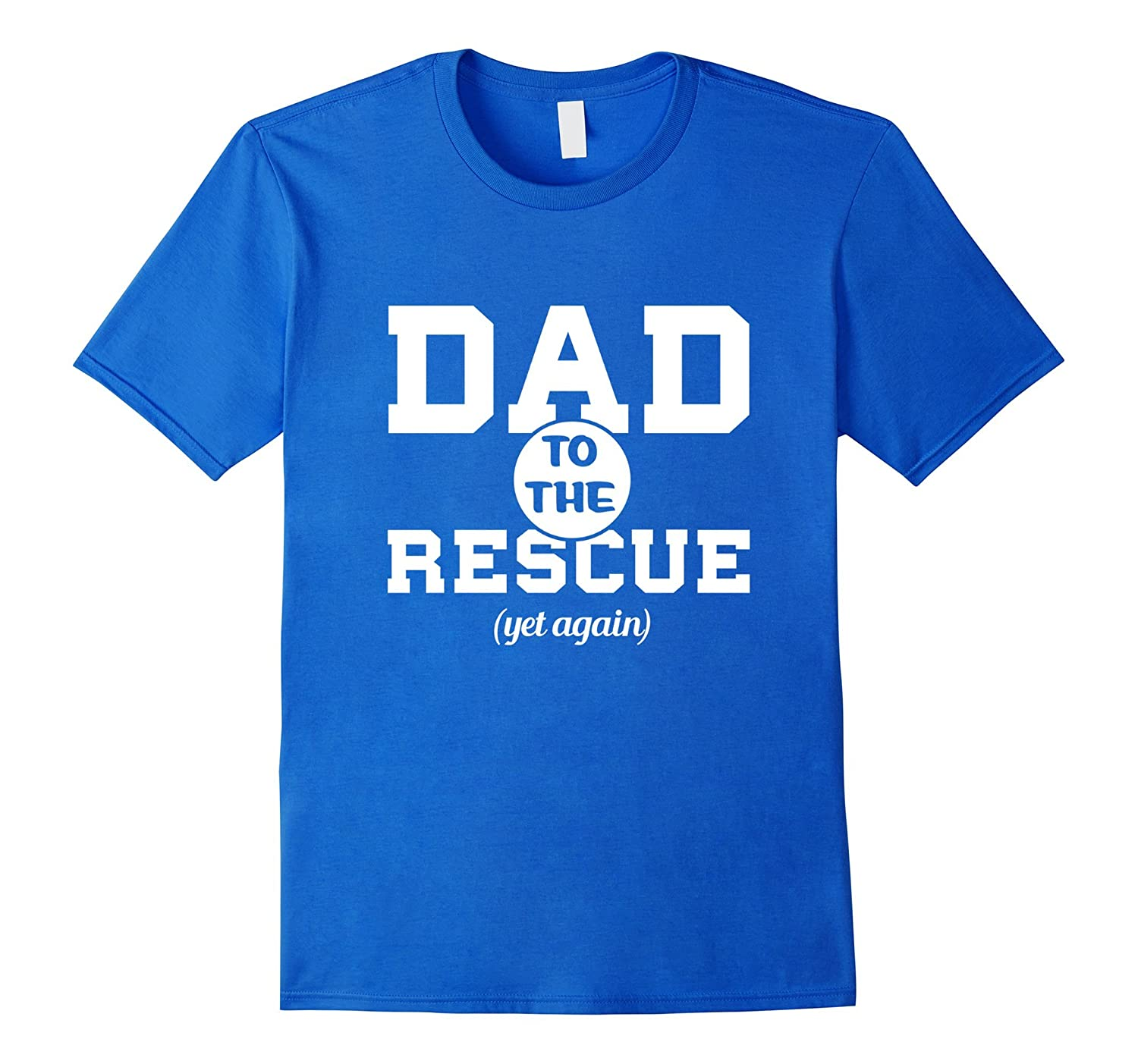 Dad To The Rescue Yet Again Daddy Shirt Father's Day
