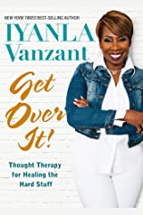 Get Over It!: Thought Therapy for Healing the Hard Stuff Hardcover
