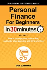 Personal Finance For Beginners In 30 Minutes, Volume 1: How to cut expenses, reduce debt, and better align spending & life's priorities Kindle Edition