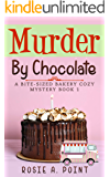 Murder By Chocolate (A Bite-sized Bakery Cozy Mystery Book 1)