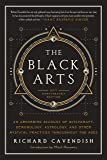 The Black Arts: A Concise History of Witchcraft, Demonology, Astrology, and Other Mystical Practices Throughout the Ages…