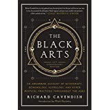 The Black Arts: A Concise History of Witchcraft, Demonology, Astrology, and Other Mystical Practices Throughout the Ages (Per