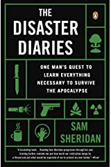 The Disaster Diaries: One Man's Quest to Learn Everything Necessary to Survive the Apocalypse Kindle Edition