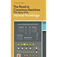 The Road to Conscious Machines: The Story of AI