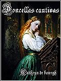Doncellas Cautivas(I y II) (Erótica Medieval- La saga completa nº 1)