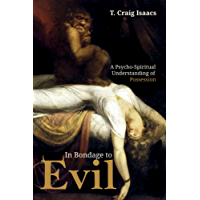 In Bondage to Evil: A Psycho-Spiritual Understanding of Possession