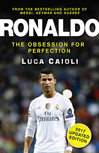 Ronaldo � 2017 Updated Edition: The Obsession For Perfection