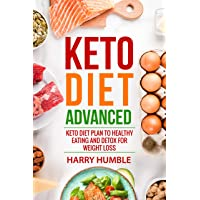 Keto Diet Advanced: Keto Diet Plan to Healthy Eating and Detox for Weight Loss (Ketogenic Diet Book 3)