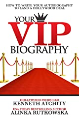 Your VIP Biography: How to Write Your Autobiography to Land a Hollywood Deal Kindle Edition