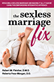 The Sexless Marriage Fix: Rescuing a Sexless Marriage and Making It All It Can Be Using This Empowering Integrative Approach