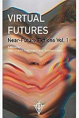Virtual Futures: Near-Future Fictions vol. 1 Kindle Edition