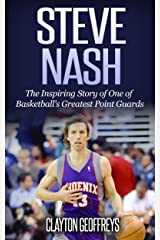 Steve Nash: The Inspiring Story of One of Basketball's Greatest Point Guards (Basketball Biography Books) Kindle Edition