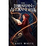The Librarian of Alexandria: A Remnants of Magic Duology