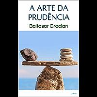 A ARTE DA PRUDÊNCIA - Gracian