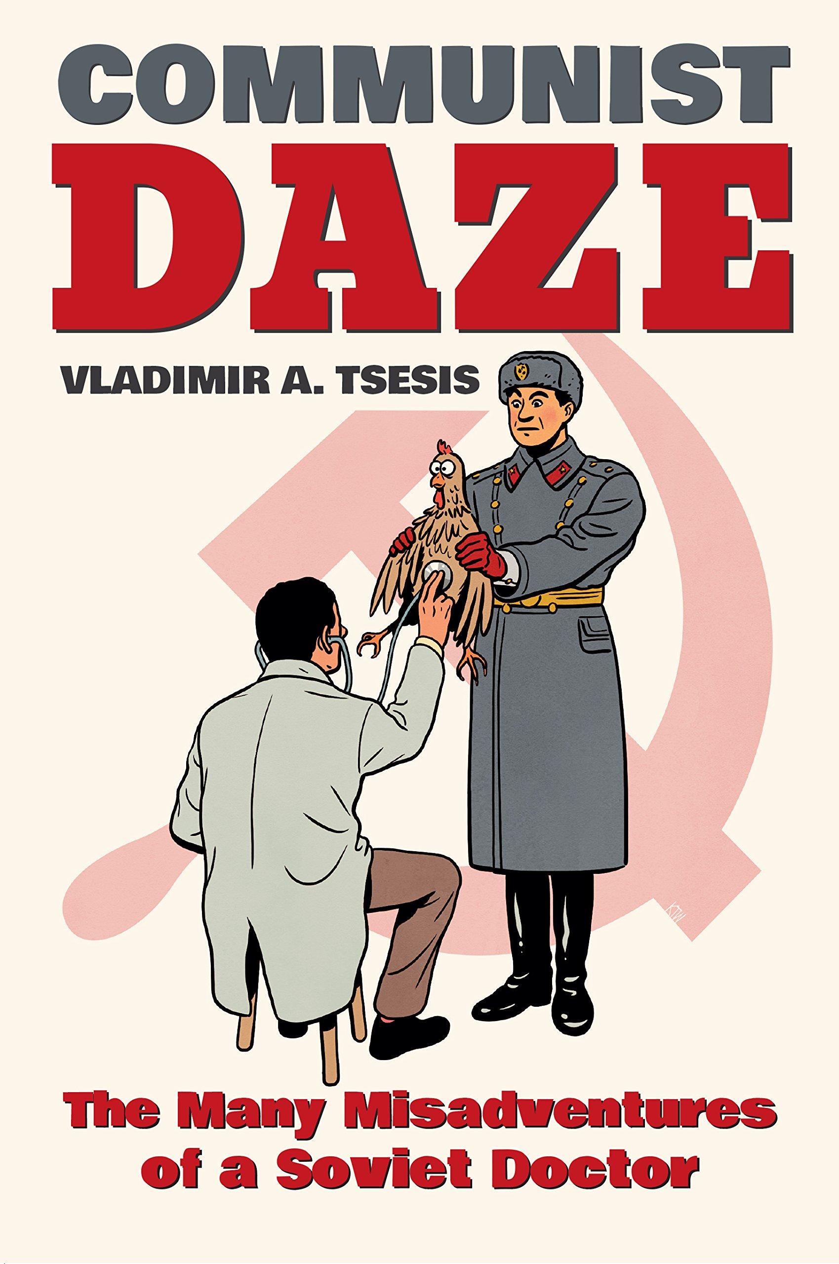 Download Communist Daze: The Many Misadventures of a Soviet Doctor PDF