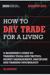 How to Day Trade for a Living: Tools, Tactics, Money Management, Discipline and Trading Psychology (Stock Market Investing and Trading Book 4) Kindle Edition