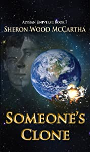 Someone's Clone: Transhumanism and Political Intrigue (Alysian Universe Series Book 7)