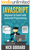 Javascript: Beginner to Expert with Javascript Programming (Javascript, Javascript Programming, Javascript for Beginners, Java, Java Programming, Java for Beginners,) (English Edition)