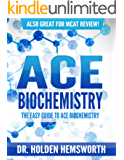 Ace Biochemistry!: The EASY Guide to Ace Biochemistry: (Biochemistry Study Guide, Biochemistry Review) (English Edition)