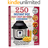 250 Instant Pot Duo Crisp Air Fryer Cookbook: Affordable, Easy and Delicious Instant Pot Air Fryer Crisp Recipes for… book cover