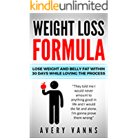 Weight Loss (Weight Loss Formula): Lose Weight And Belly Fat Within 30 Days While Loving The Process (English Edition)